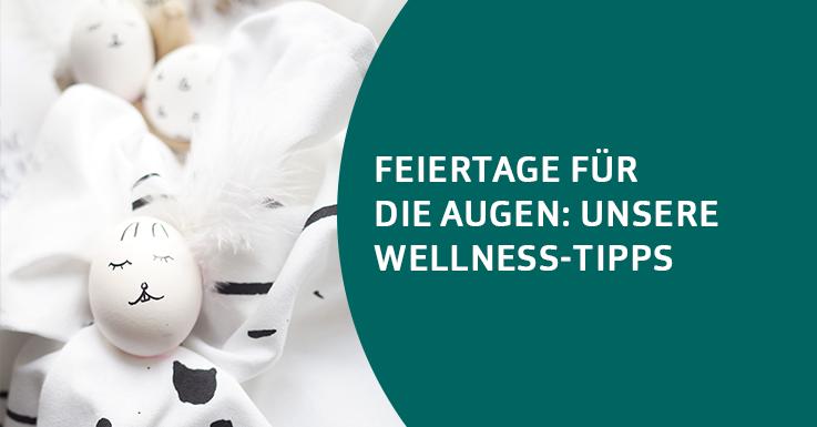 Feiertage für die Augen: Unsere Wellness-Tipps