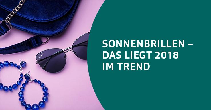 Sonnenbrillen, die 2018 absolut im Trend liegen