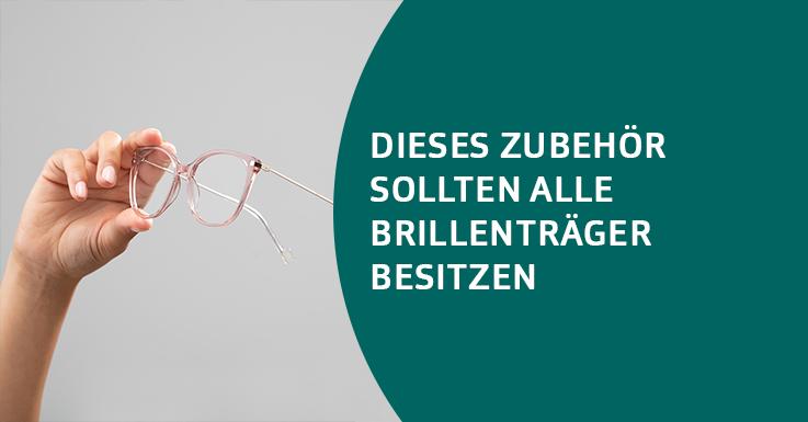 Dieses Zubehör sollten alle Brillenträger besitzen