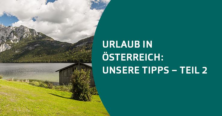 Die schönsten Ferienregionen in Österreich